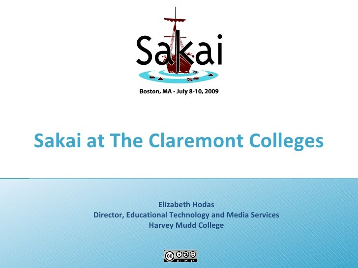 Sakai at The Claremont Colleges                          Elizabeth Hodas       Director, Educational Technology and Media ...