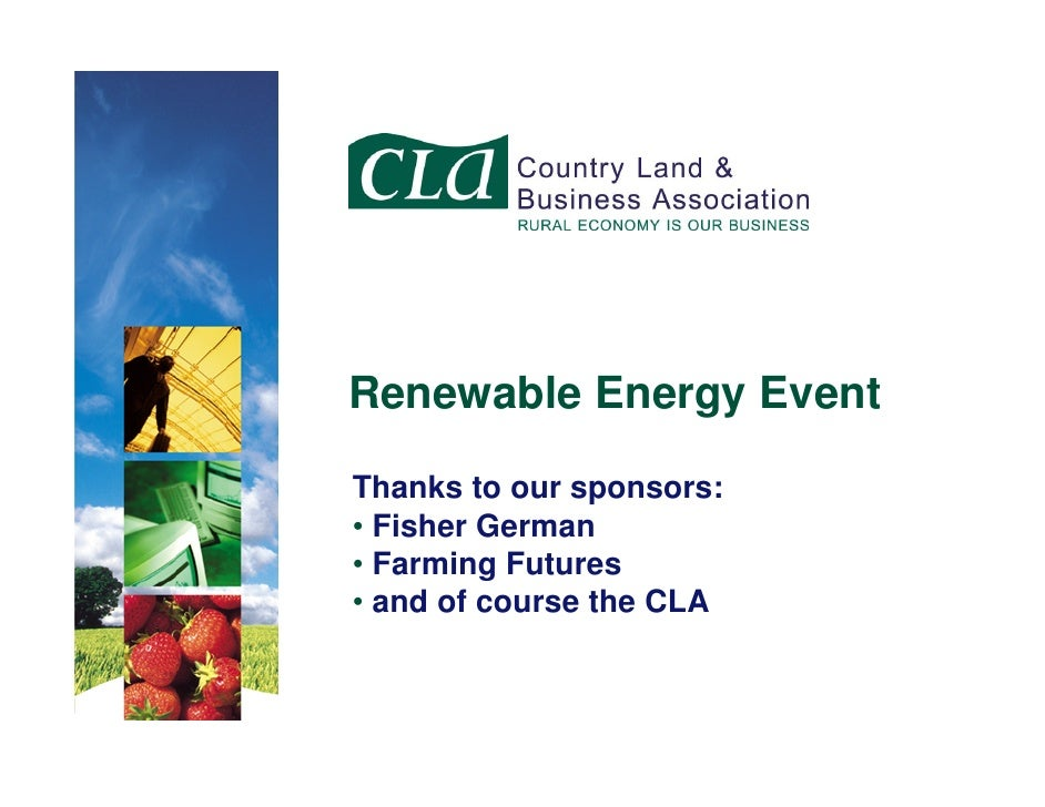 Renewable Energy Event  Thanks to our sponsors: • Fisher German • Farming Futures • and of course the CLA