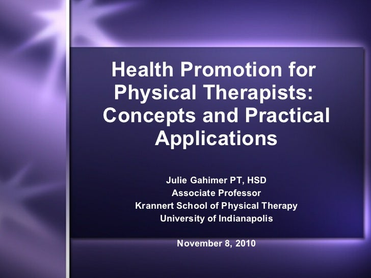 Health Promotion for  Physical Therapists:  Concepts and Practical Applications Julie Gahimer PT, HSD Associate Professor ...