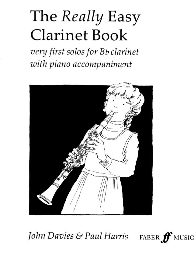 The Really Easy Clarinet Book  very first solos for Bb clarinet with piano accompaniment  [ohn Davies é?  Paul Harris FABE...