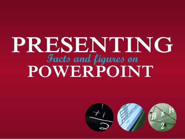 PRESENTINGFacts and figures on POWERPOINT