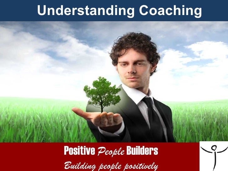 Understanding Coaching   Positive People Builders   Building people positively