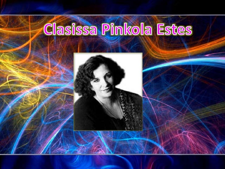 Clasissa Pinkola Estes<br />