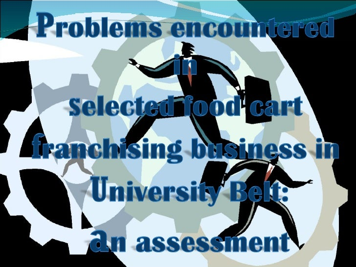 Problems encountered in selected food cart  franchising business in the University belt: an assessment