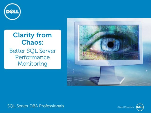Clarity from Chaos: Better SQL Server Performance Monitoring  SQL Server DBA Professionals  Global Marketing