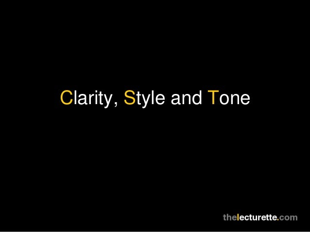 Clarity, Style and Tone