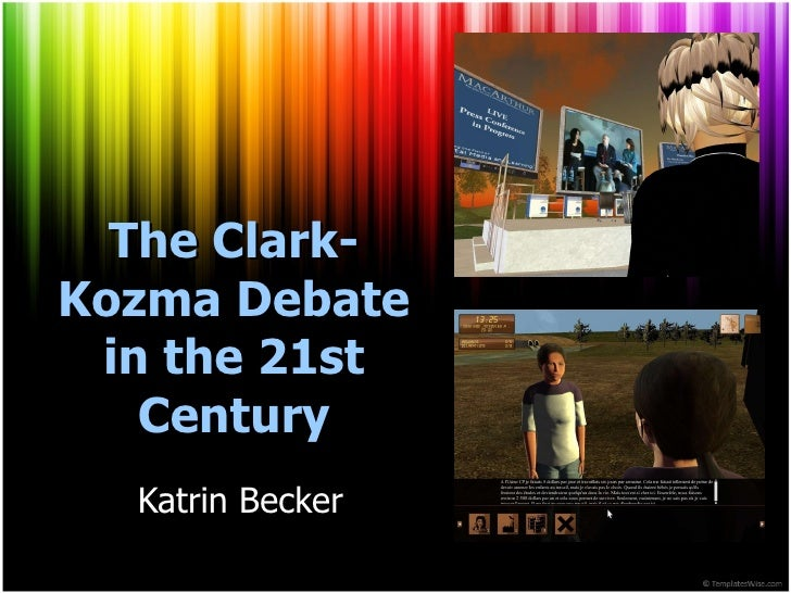 The Clark-Kozma Debate in the 21st Century Katrin Becker