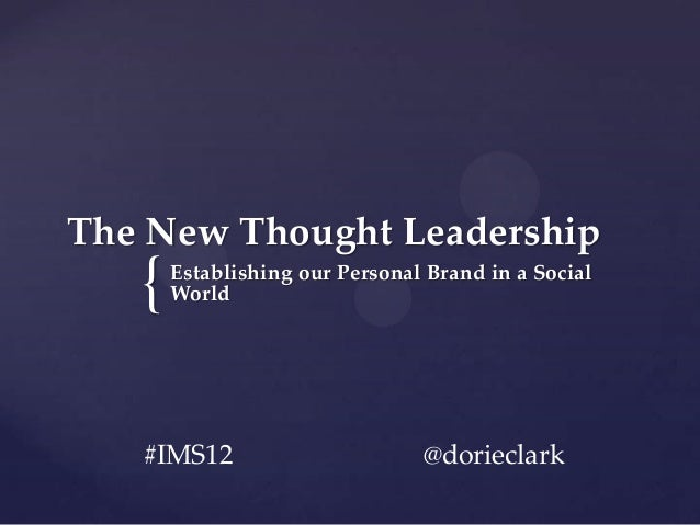 The New Thought Leadership   {   Establishing our Personal Brand in a Social       World   #IMS12                       @d...
