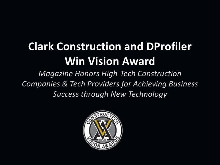 Clark Construction and DProfiler        Win Vision Award   Magazine Honors High-Tech ConstructionCompanies & Tech Provider...
