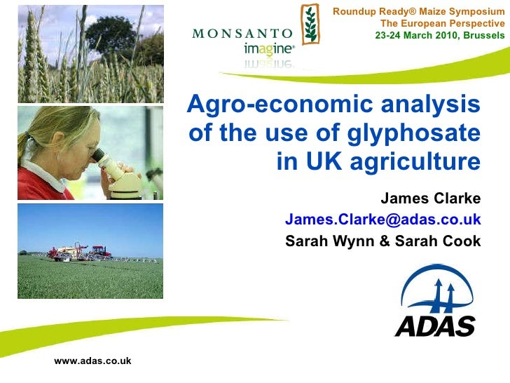 Agro-economic analysis of the use of glyphosate in UK agriculture James Clarke [email_address] Sarah Wynn & Sarah Cook Rou...