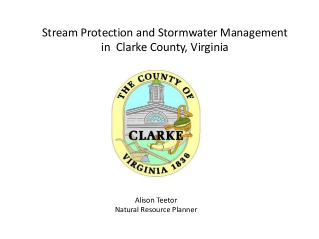 Stream Protection and Stormwater Management in Clarke County, Virginia Alison Teetor Natural Resource Planner