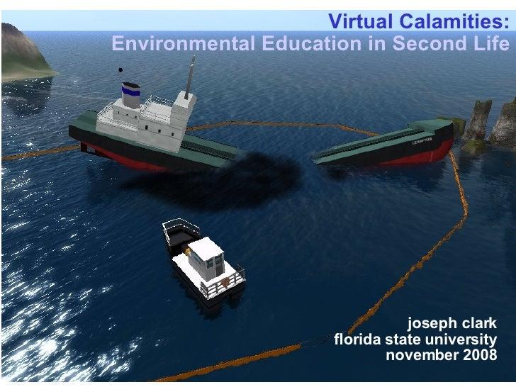 Virtual Calamities: Environmental Education in Second Life joseph clark florida state university november 2008