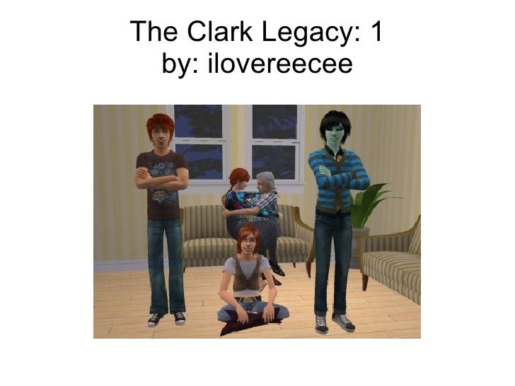 The Clark Legacy: 1 by: ilovereecee