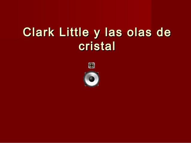 Clark Little y las olas deClark Little y las olas de cristalcristal