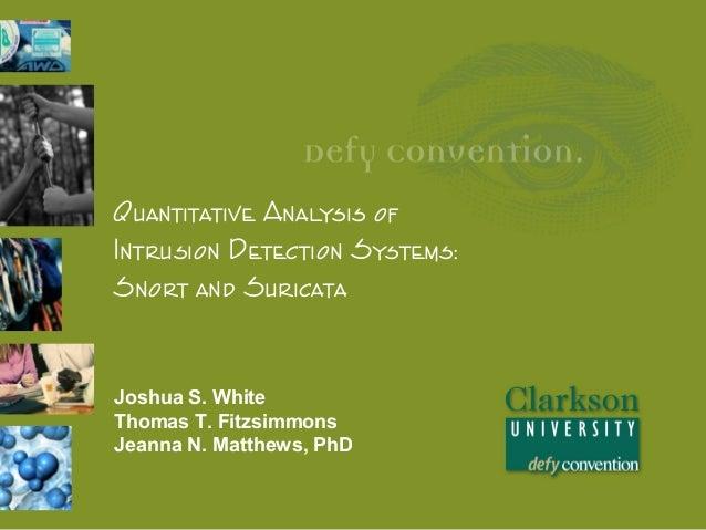 Quantitative Analysis of Intrusion Detection Systems: Snort and Suricata  Joshua S. White Thomas T. Fitzsimmons Jeanna N. ...