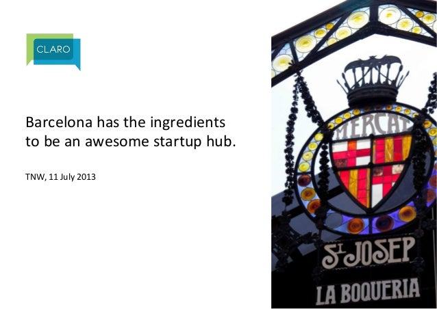 Barcelona)has)the)ingredients) to)be)an)awesome)startup)hub.) ) TNW,)11)July)2013)