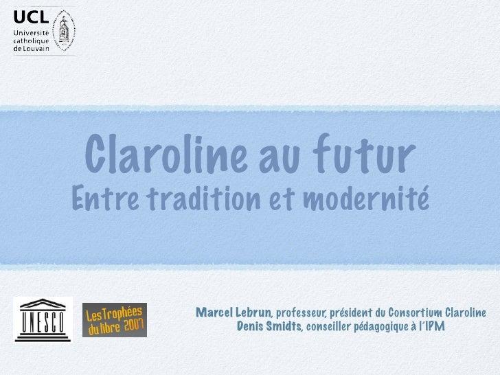 Claroline au futur Entre tradition et modernité            Marcel Lebrun, professeur, président du Consortium Claroline   ...