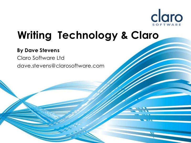 Writing Technology & ClaroBy Dave StevensClaro Software Ltddave.stevens@clarosoftware.com