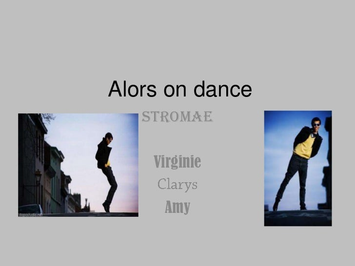 Alorsondance<br />STROMAE  <br />Virginie<br />Clarys<br />Amy<br />