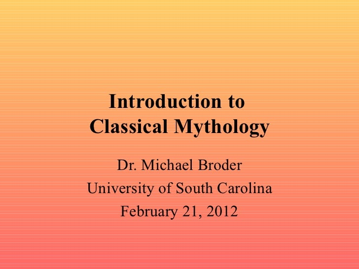 Introduction to  Classical Mythology Dr. Michael Broder University of South Carolina February 21, 2012