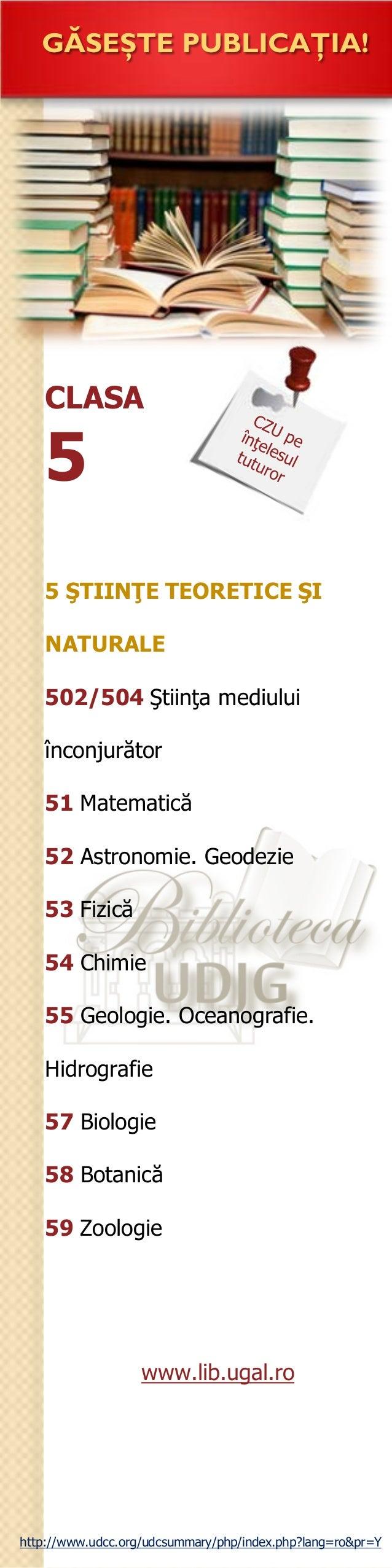 CLASA 5 GĂSEŞTE PUBLICAŢIA! 5 ŞTIINŢE TEORETICE ŞI NATURALE 502/504 Ştiinţa mediului înconjurător 51 Matematică 52 Astrono...