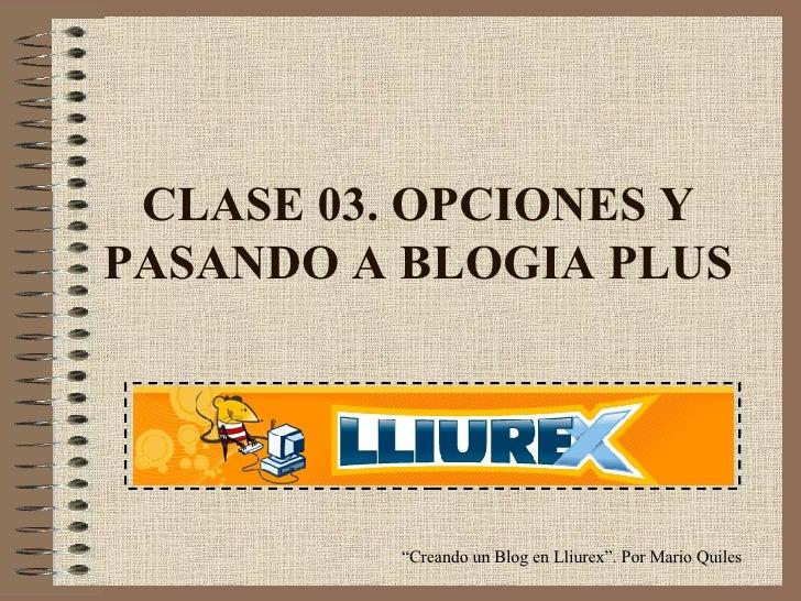 """CLASE 03. OPCIONES Y PASANDO A BLOGIA PLUS """" Creando un Blog en Lliurex"""". Por Mario Quiles"""