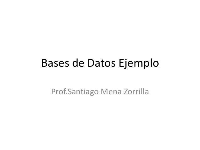 Bases de Datos Ejemplo Prof.Santiago Mena Zorrilla