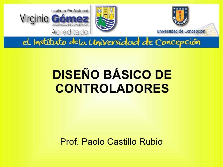 DISEÑO BÁSICO DE CONTROLADORES Prof. Paolo Castillo Rubio