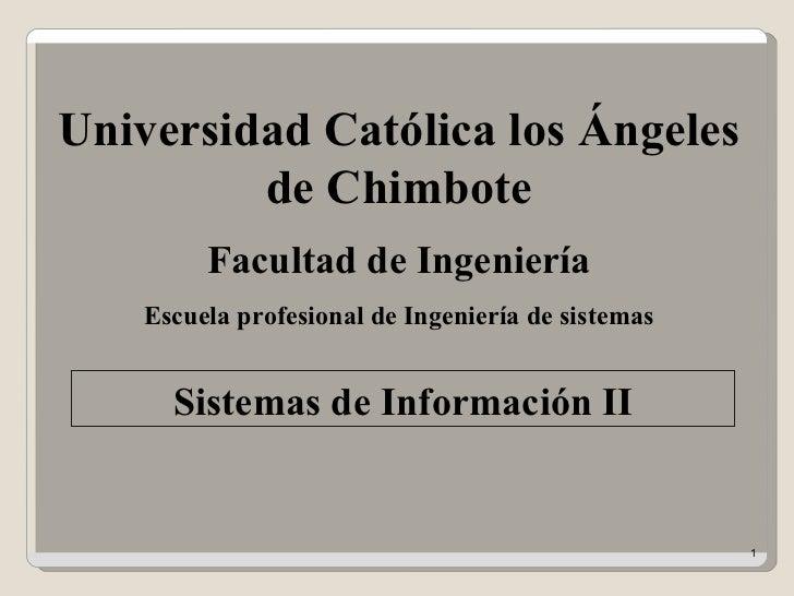 Universidad Católica los Ángeles de Chimbote Sistemas de Información II Facultad de Ingeniería Escuela profesional de Inge...