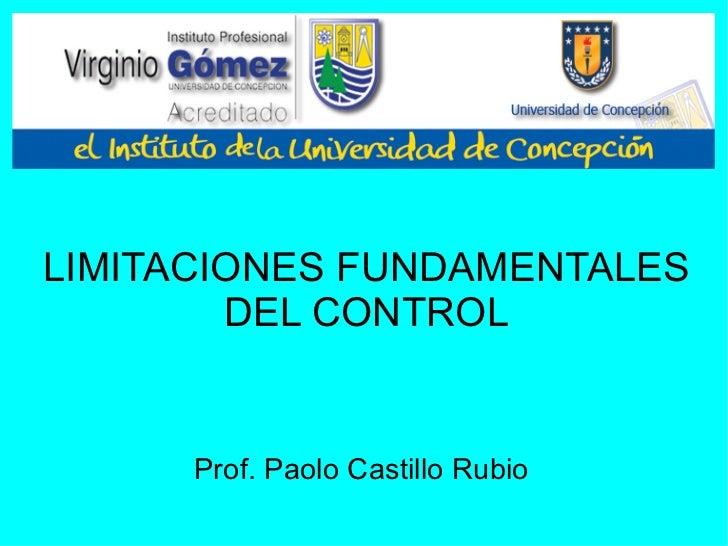 LIMITACIONES FUNDAMENTALES DEL CONTROL Prof. Paolo Castillo Rubio