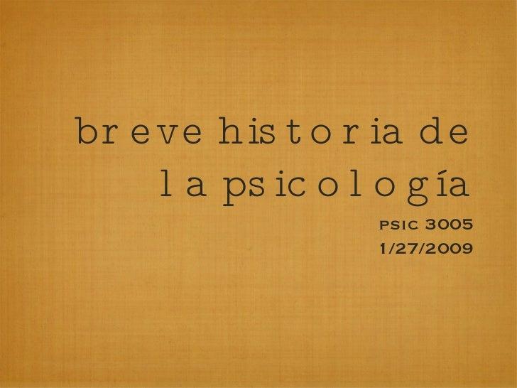 breve historia de la psicología <ul><li>psic 3005 </li></ul><ul><li>1/27/2009 </li></ul>