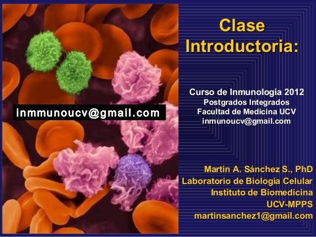 ClaseClase Introductoria:Introductoria: Martín A. Sánchez S., PhDMartín A. Sánchez S., PhD Laboratorio de Biología Celular...