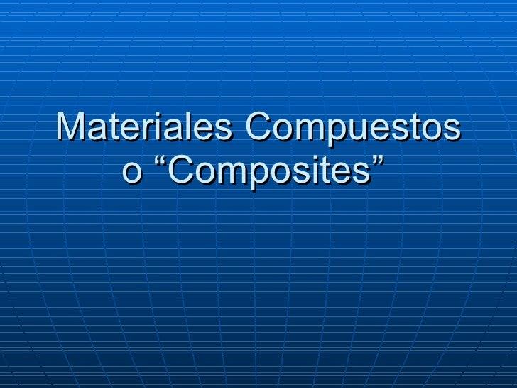 """Materiales Compuestos o """"Composites"""""""