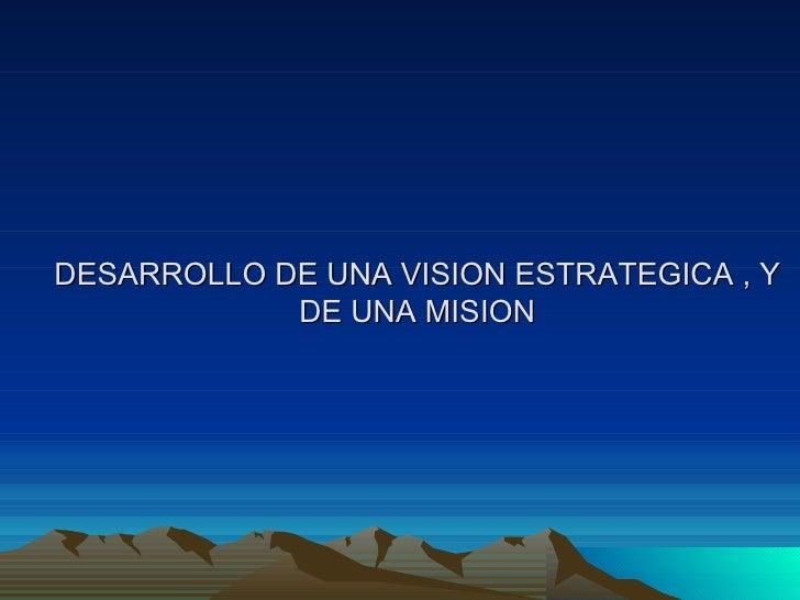 DESARROLLO DE UNA VISION ESTRATEGICA , Y DE UNA MISION