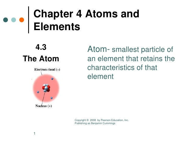 Chapter 4 Atoms and   Elements    4.3               Atom- smallest particle of The Atom             an element that retain...