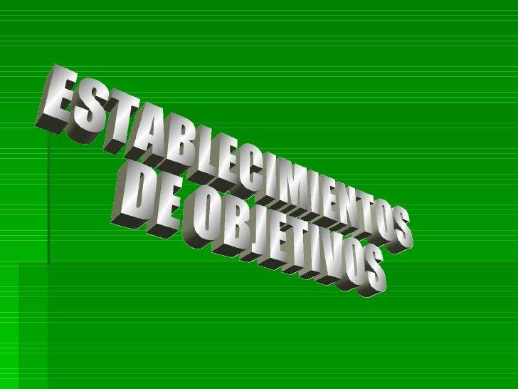 ESTABLECIMIENTOS DE OBJETIVOS