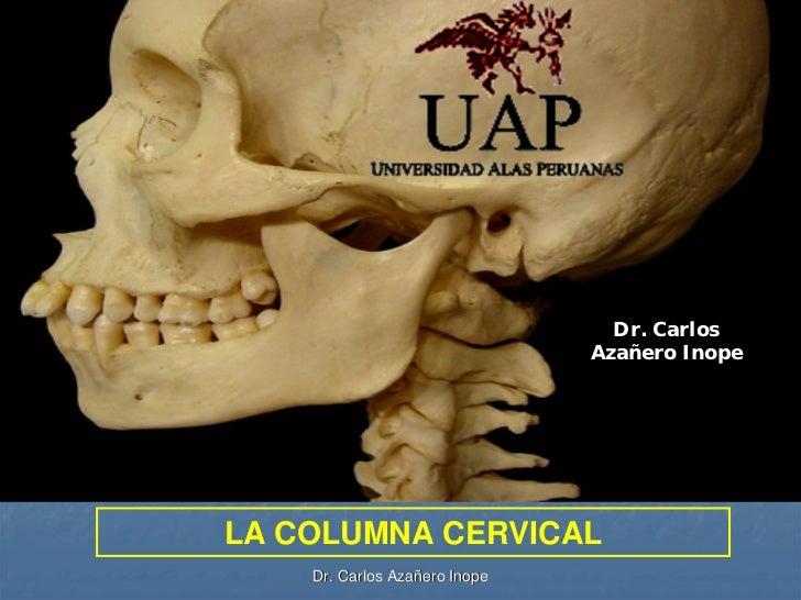 Dr. Carlos                                Azañero Inope     LA COLUMNA CERVICAL     Dr. Carlos Azañero Inope