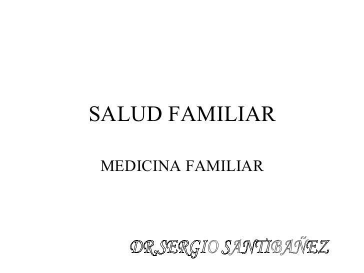 SALUD FAMILIAR MEDICINA FAMILIAR DR.SERGIO SANTIBAÑEZ