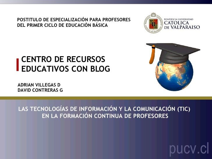 TITULO DE LA PRESENTACIÓN CENTRO DE RECURSOS EDUCATIVOS CON BLOG POSTITULO DE ESPECIALIZACIÓN PARA PROFESORES  DEL PRIMER ...