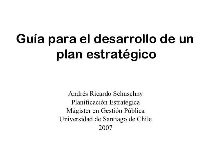 Guía para el desarrollo de un  plan estratégico Andrés Ricardo Schuschny Planificación Estratégica Mágister en Gestión Púb...