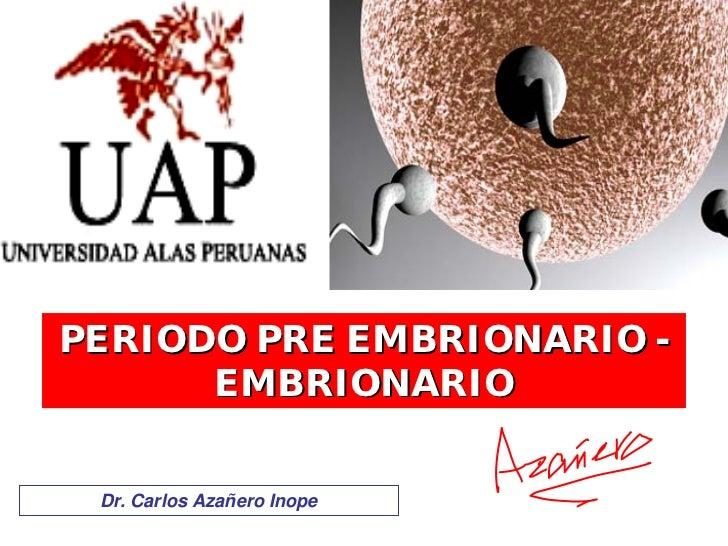 PERIODO PRE EMBRIONARIO -       EMBRIONARIO    Dr. Carlos Azañero Inope