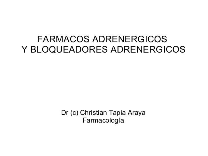 FARMACOS ADRENERGICOS  Y BLOQUEADORES ADRENERGICOS Dr (c) Christian Tapia Araya Farmacología
