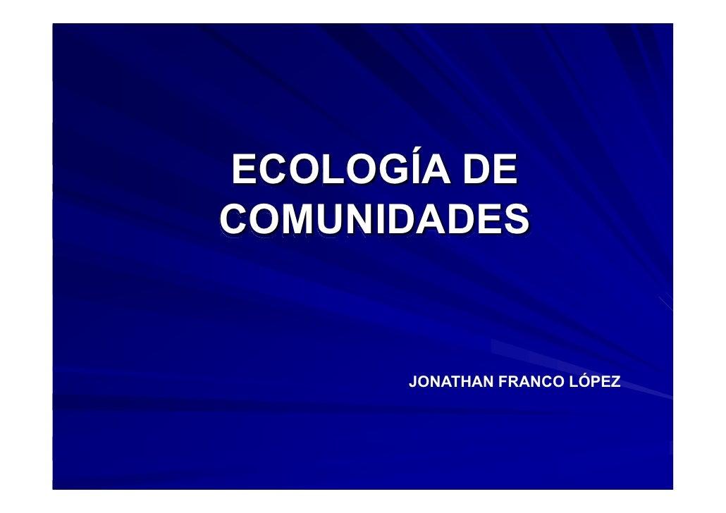 ECOLOGÍA DE COMUNIDADES         JONATHAN FRANCO LÓPEZ