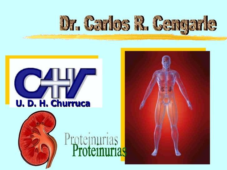 Dr. Carlos R. Cengarle Proteinurias U. D. H. Churruca
