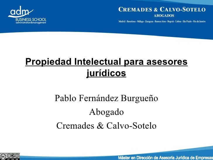 Propiedad Intelectual para asesores jurídicos Pablo Fernández Burgueño Socio – Abogado de Abanlex Máster en Dirección de A...