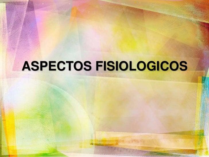 ASPECTOS FISIOLOGICOS<br />