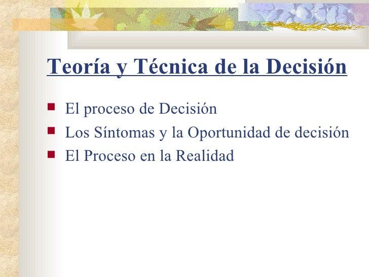 Teoría y Técnica de la Decisión   <ul><li>El proceso de Decisión </li></ul><ul><li>Los Síntomas y la Oportunidad de decisi...