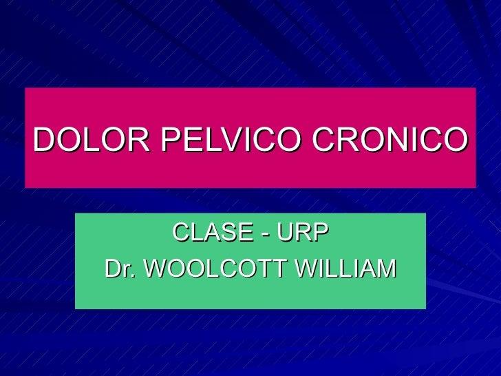 DOLOR PELVICO CRONICO CLASE - URP Dr. WOOLCOTT WILLIAM