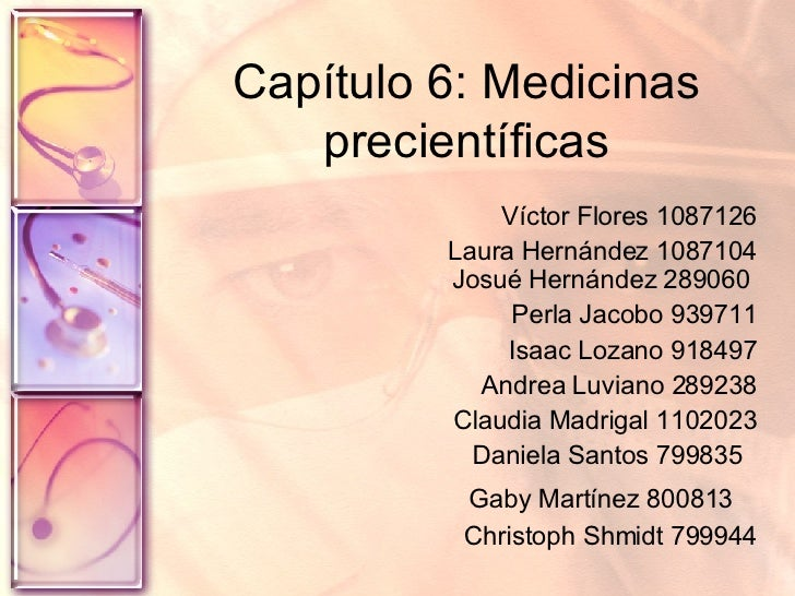 Capítulo 6: Medicinas precientíficas Víctor Flores 1087126 Laura Hernández 1087104 Josué Hernández 289060  Perla Jacobo 93...