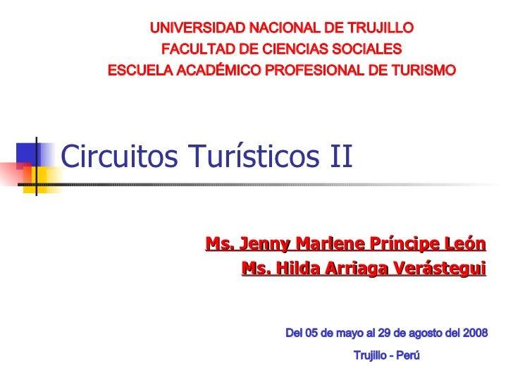 Circuitos Turísticos II  Ms. Jenny Marlene Príncipe León Ms. Hilda Arriaga Verástegui Del 05 de mayo al 29 de agosto del 2...